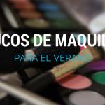 7 TRUCOS DE MAQUILLAJE PARA EL VERANO